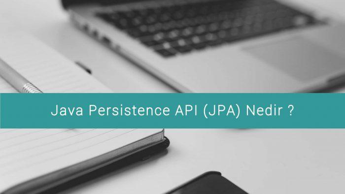 Java Persistence API (JPA) Nedir ?