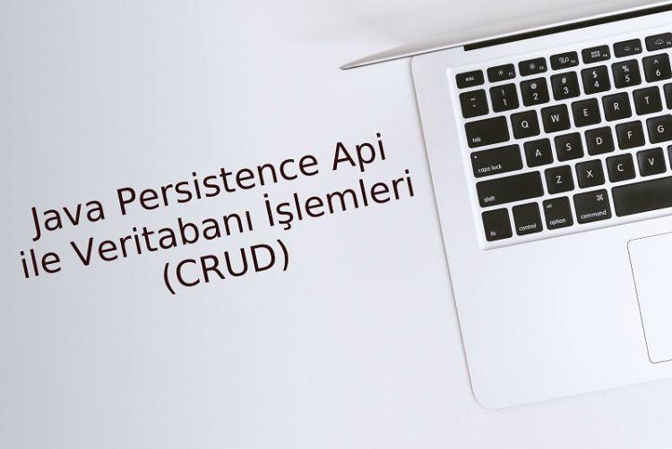 Java Persistence API ile Veritabanı İşlemleri (CRUD)