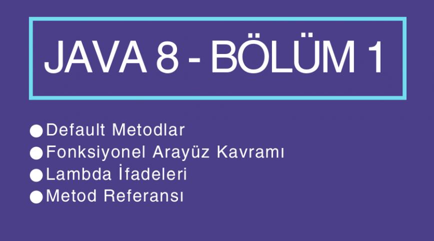 Java 8 Yenilikleri – Bölüm 1
